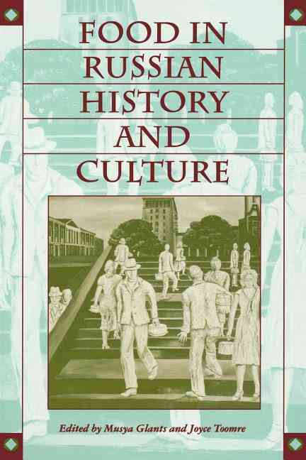 Food in Russian History and Culture By Glants, Musya (EDT)/ Toomre, Joyce Stetson (EDT)