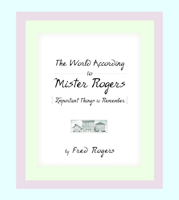 World According to Mr. Rogers By Rogers, Fred